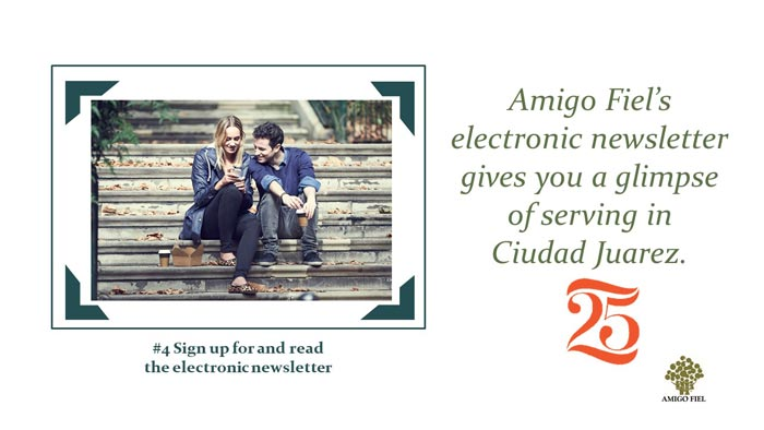 4 of 25 ways: sign up for Amigo Fiel newsletter
